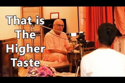 That is The Higher Taste... - HD Goswami